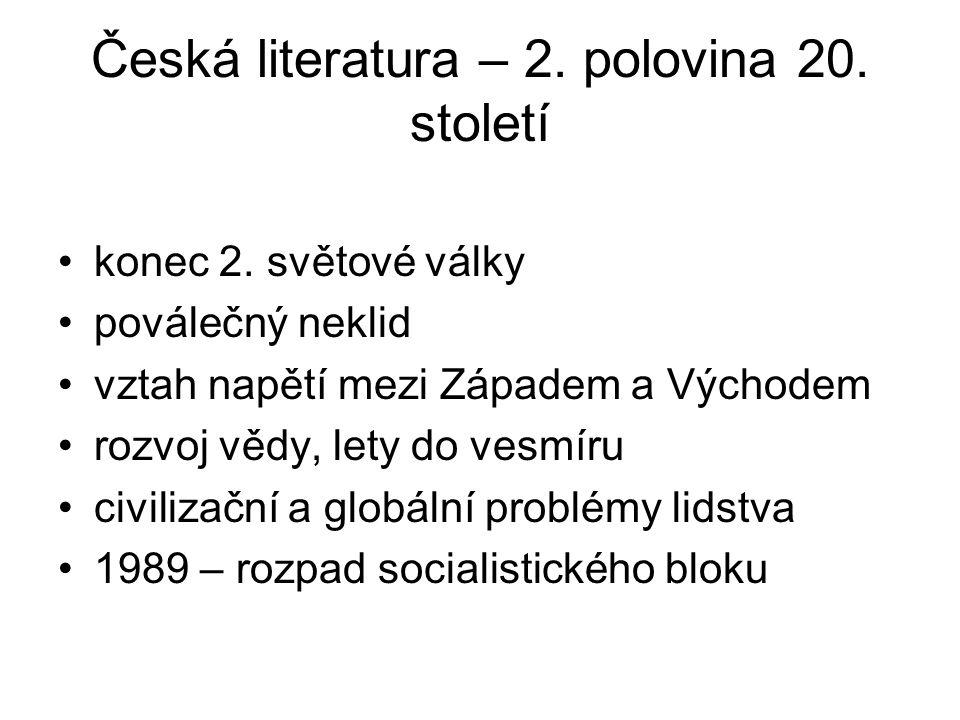 Česká literatura – 2. polovina 20. století konec 2. světové války poválečný neklid vztah napětí mezi Západem a Východem rozvoj vědy, lety do vesmíru c