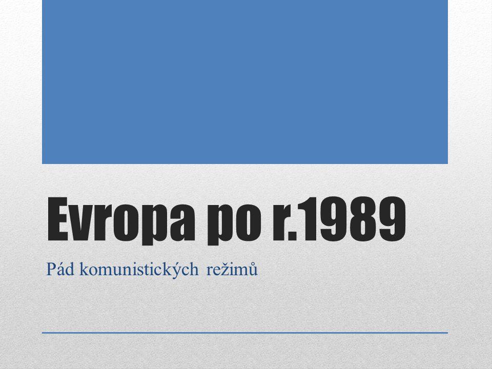 Evropa po r.1989 Pád komunistických režimů