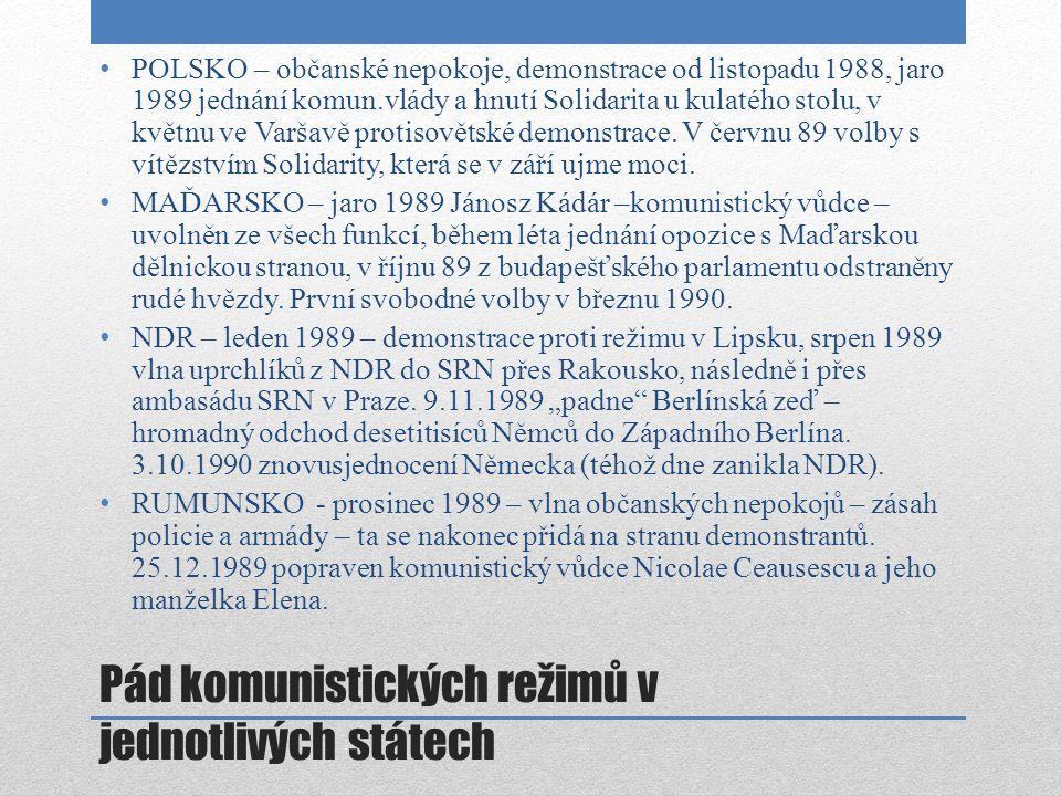 Pád komunistických režimů v jednotlivých státech POLSKO – občanské nepokoje, demonstrace od listopadu 1988, jaro 1989 jednání komun.vlády a hnutí Soli