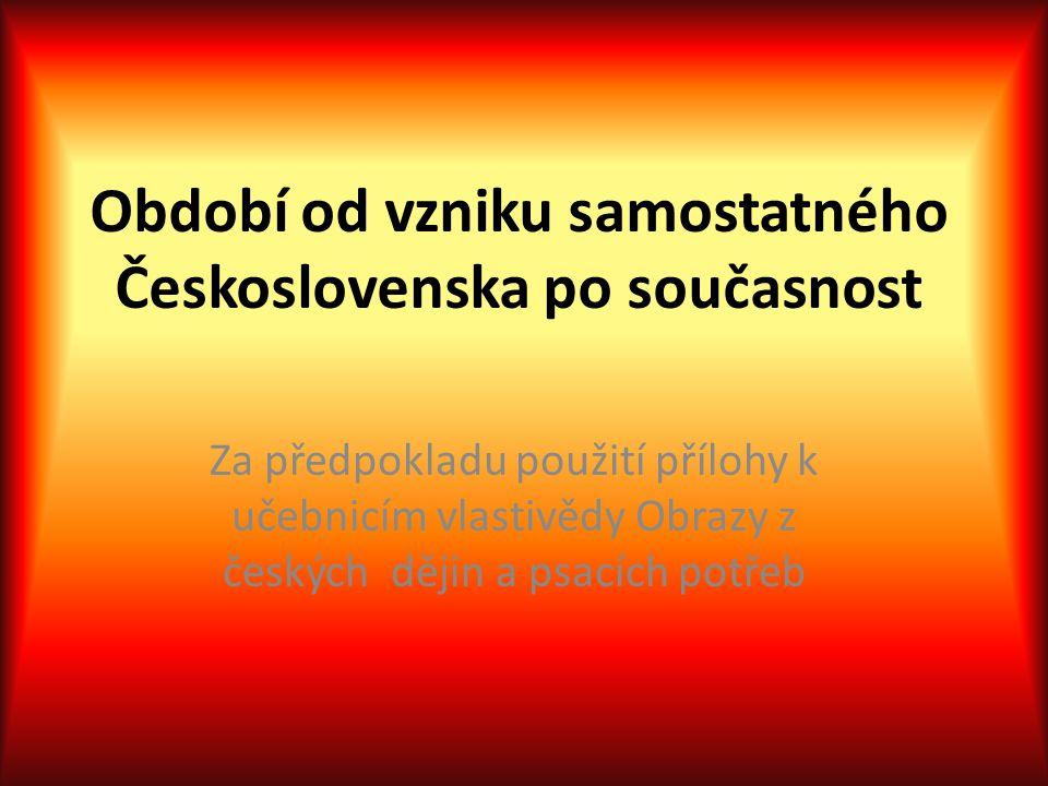 Období od vzniku samostatného Československa po současnost Za předpokladu použití přílohy k učebnicím vlastivědy Obrazy z českých dějin a psacích potř