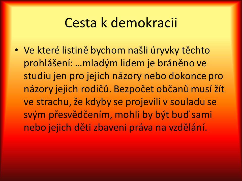 Cesta k demokracii Ve které listině bychom našli úryvky těchto prohlášení: …mladým lidem je bráněno ve studiu jen pro jejich názory nebo dokonce pro n