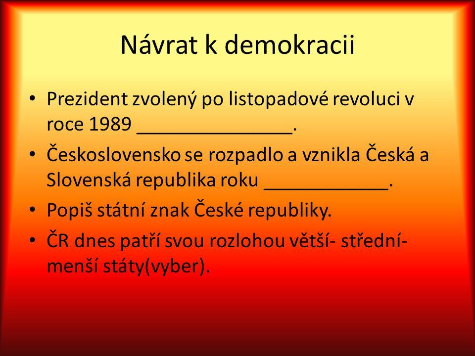 Návrat k demokracii Prezident zvolený po listopadové revoluci v roce 1989 _______________. Československo se rozpadlo a vznikla Česká a Slovenská repu