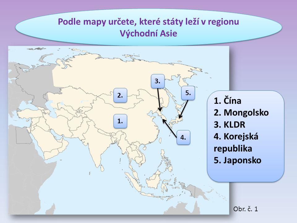 Podle mapy určete, které státy leží v regionu Východní Asie 1. Čína 2. Mongolsko 3. KLDR 4. Korejská republika 5. Japonsko 1. Čína 2. Mongolsko 3. KLD