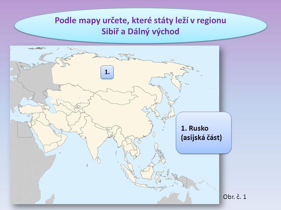 Podle mapy určete, které státy leží v regionu Sibiř a Dálný východ 1. Rusko (asijská část) 1. Obr. č. 1