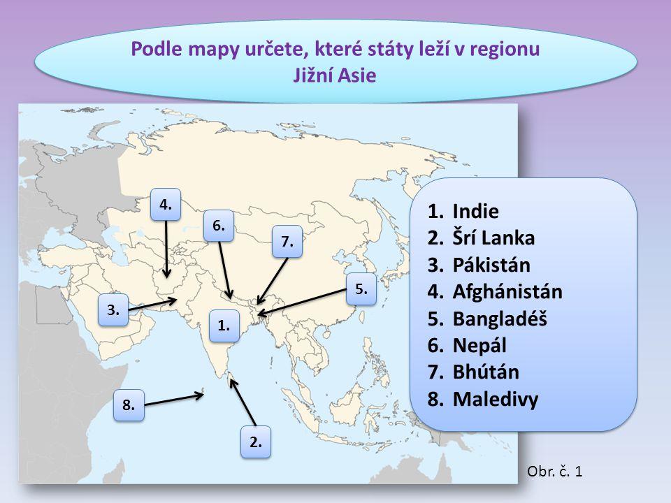 Podle mapy určete, které státy leží v regionu Jižní Asie 1.Indie 2.Šrí Lanka 3.Pákistán 4.Afghánistán 5.Bangladéš 6.Nepál 7.Bhútán 8.Maledivy 1.Indie