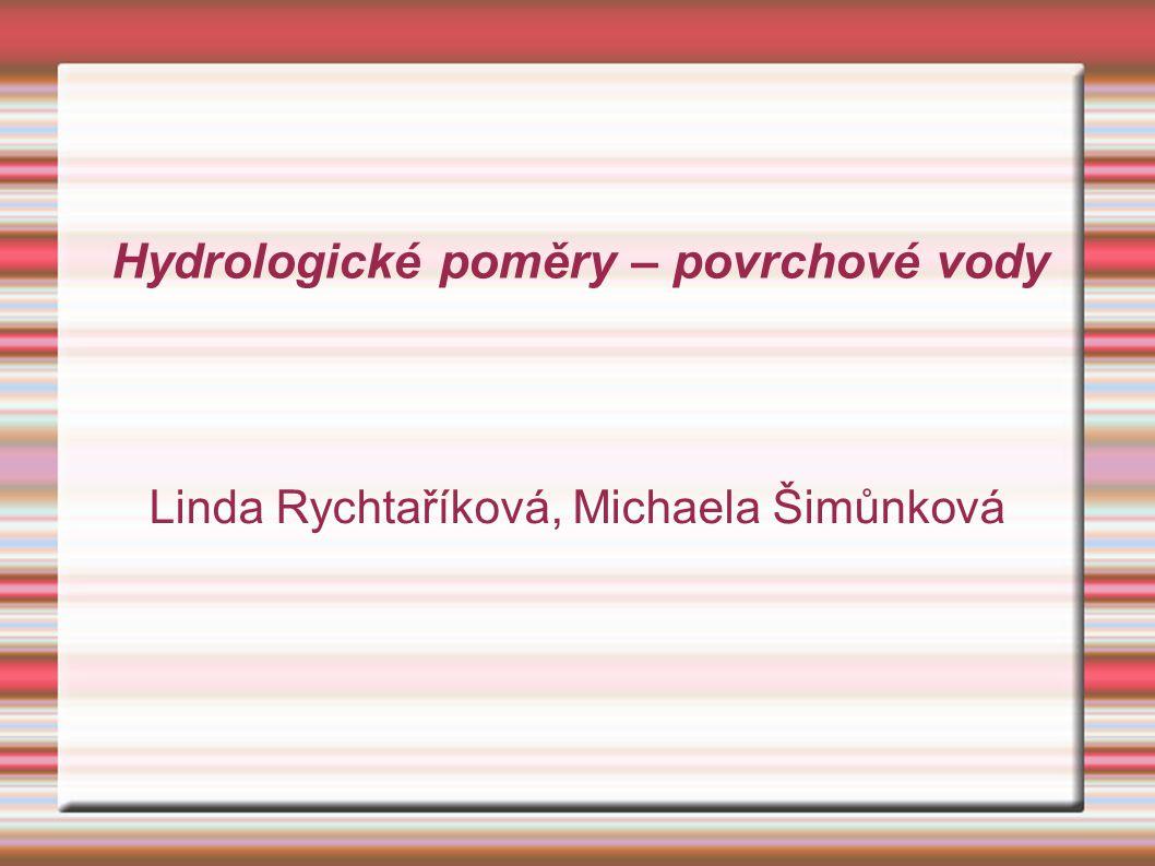 Hydrologické poměry – povrchové vody Linda Rychtaříková, Michaela Šimůnková