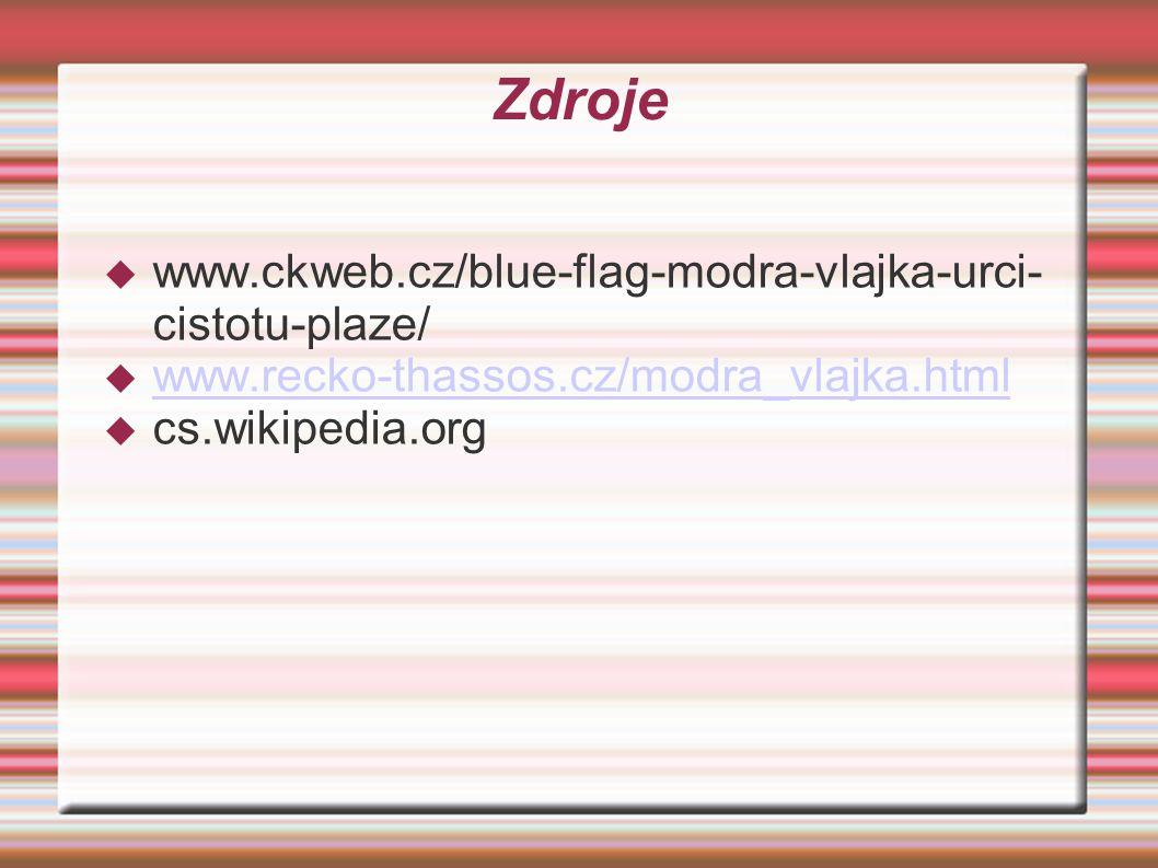 Zdroje  www.ckweb.cz/blue-flag-modra-vlajka-urci- cistotu-plaze/  www.recko-thassos.cz/modra_vlajka.html www.recko-thassos.cz/modra_vlajka.html  cs