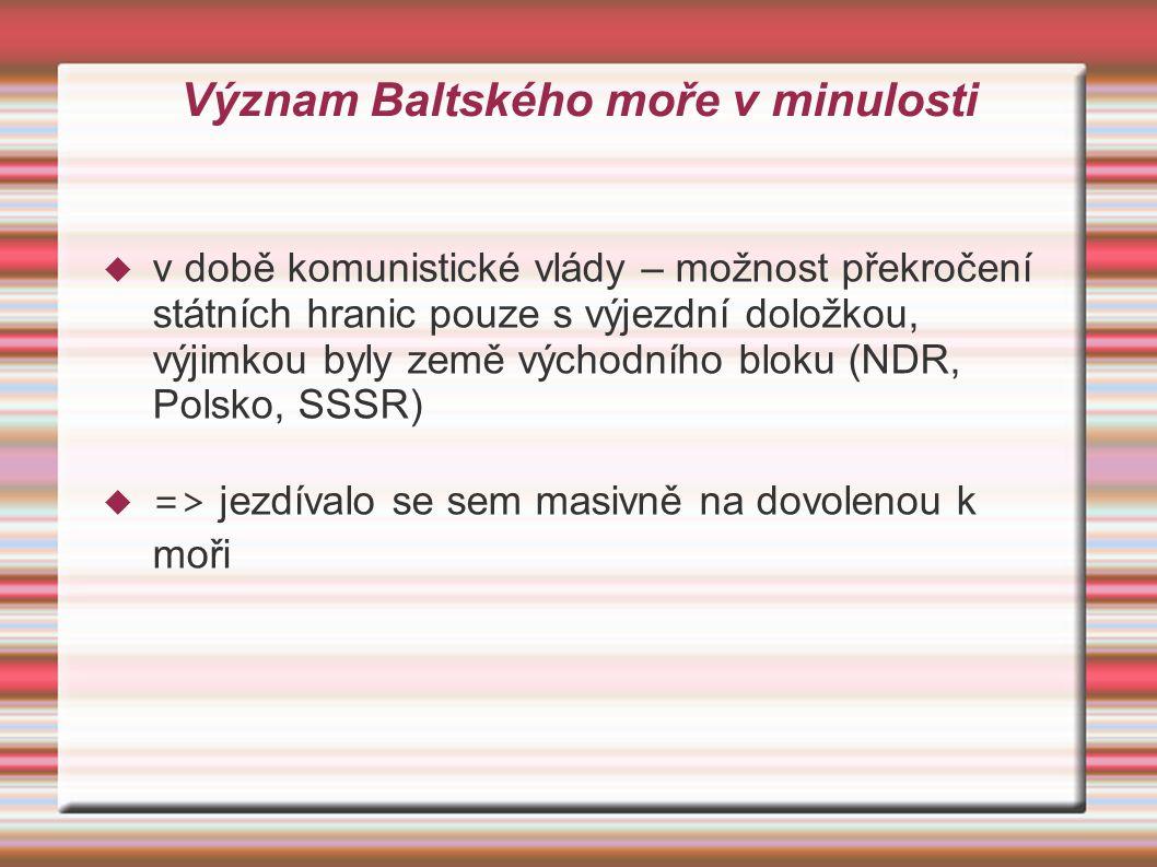 Význam Baltského moře v minulosti  v době komunistické vlády – možnost překročení státních hranic pouze s výjezdní doložkou, výjimkou byly země výcho