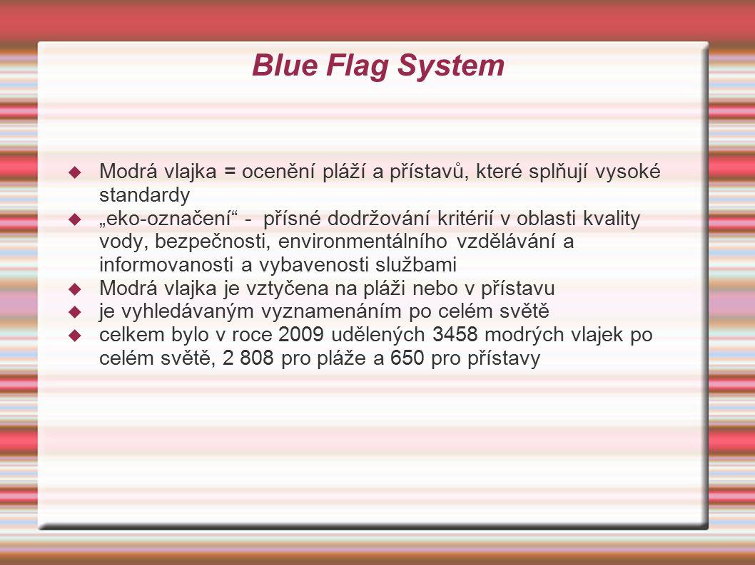"""Blue Flag System  Modrá vlajka = ocenění pláží a přístavů, které splňují vysoké standardy  """"eko-označení"""" - přísné dodržování kritérií v oblasti kva"""