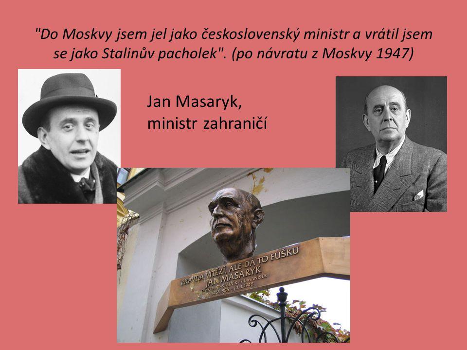 Do Moskvy jsem jel jako československý ministr a vrátil jsem se jako Stalinův pacholek .