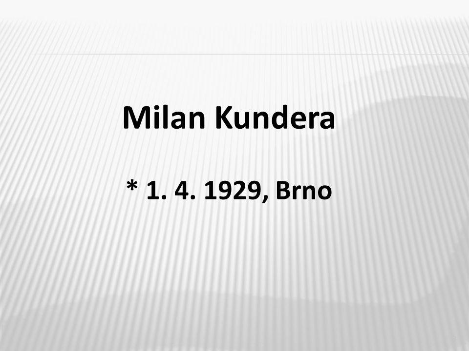 3 Milan Kundera * 1. 4. 1929, Brno