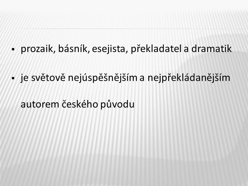  prozaik, básník, esejista, překladatel a dramatik  je světově nejúspěšnějším a nejpřekládanějším autorem českého původu