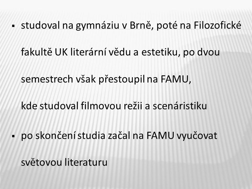  studoval na gymnáziu v Brně, poté na Filozofické fakultě UK literární vědu a estetiku, po dvou semestrech však přestoupil na FAMU, kde studoval film