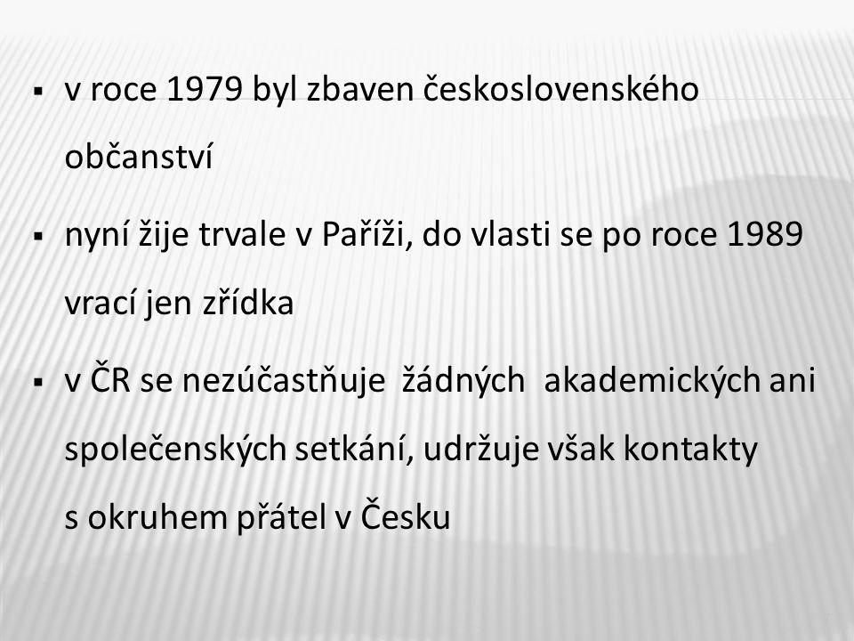  v roce 1979 byl zbaven československého občanství  nyní žije trvale v Paříži, do vlasti se po roce 1989 vrací jen zřídka  v ČR se nezúčastňuje žád