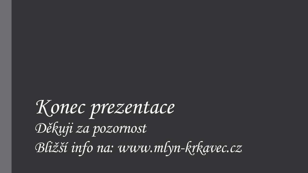 Konec prezentace Děkuji za pozornost Bližší info na: www.mlyn-krkavec.cz.