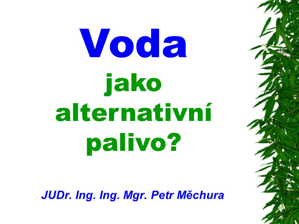 Voda jako alternativní palivo? JUDr. Ing. Ing. Mgr. Petr Měchura