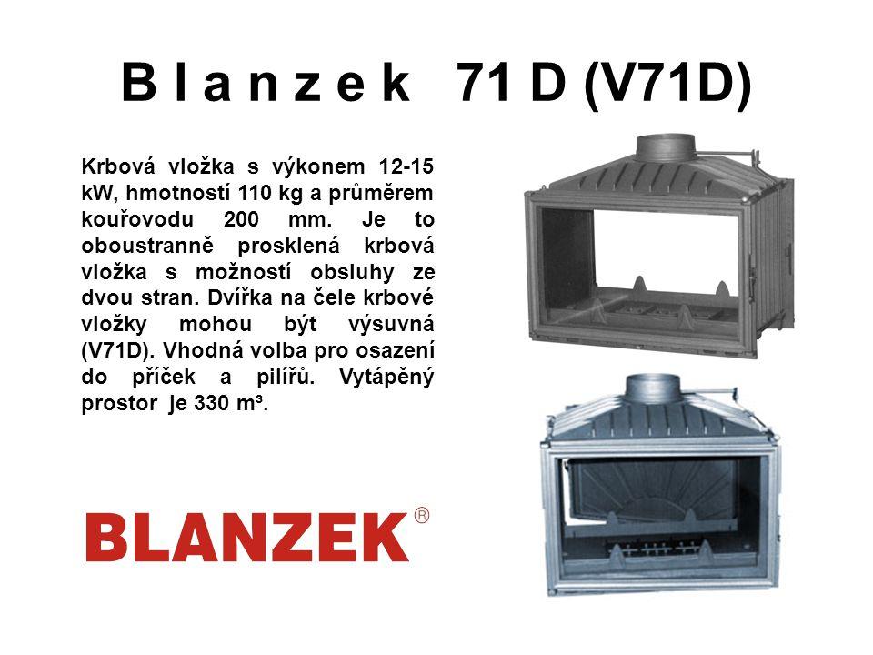 B l a n z e k 71 D (V71D) Krbová vložka s výkonem 12-15 kW, hmotností 110 kg a průměrem kouřovodu 200 mm. Je to oboustranně prosklená krbová vložka s