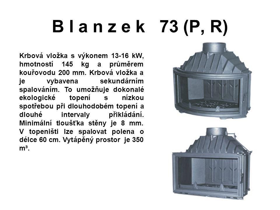 B l a n z e k 73 (P, R) Krbová vložka s výkonem 13-16 kW, hmotností 145 kg a průměrem kouřovodu 200 mm. Krbová vložka a je vybavena sekundárním spalov