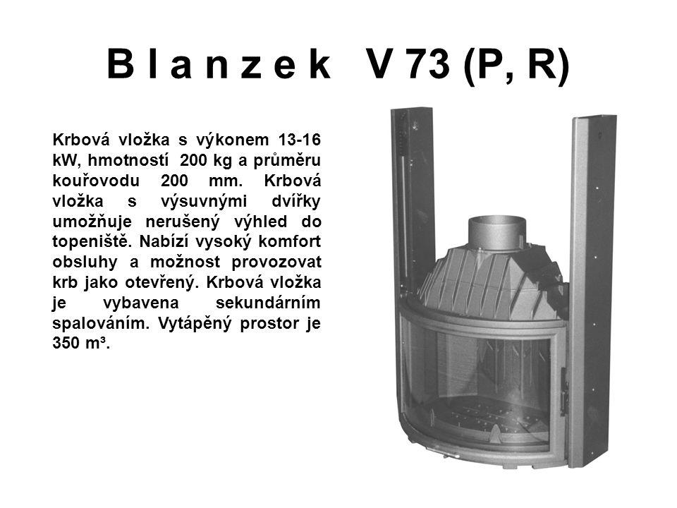 B l a n z e k V 73 (P, R) Krbová vložka s výkonem 13-16 kW, hmotností 200 kg a průměru kouřovodu 200 mm. Krbová vložka s výsuvnými dvířky umožňuje ner