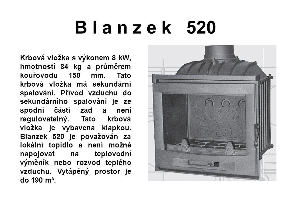 B l a n z e k 520 Krbová vložka s výkonem 8 kW, hmotností 84 kg a průměrem kouřovodu 150 mm. Tato krbová vložka má sekundární spalování. Přívod vzduch