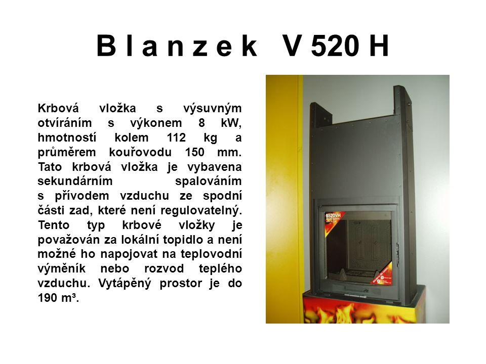 B l a n z e k V 520 H Krbová vložka s výsuvným otvíráním s výkonem 8 kW, hmotností kolem 112 kg a průměrem kouřovodu 150 mm. Tato krbová vložka je vyb