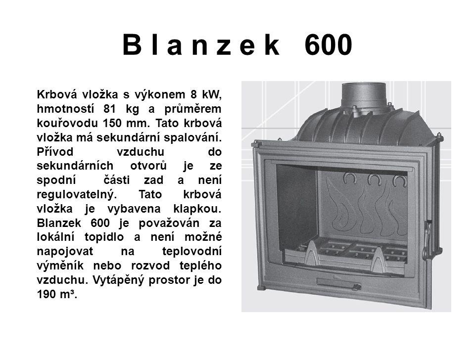 B l a n z e k 600 Krbová vložka s výkonem 8 kW, hmotností 81 kg a průměrem kouřovodu 150 mm. Tato krbová vložka má sekundární spalování. Přívod vzduch
