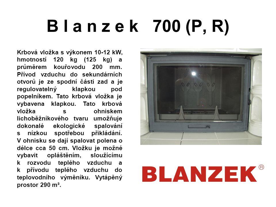 B l a n z e k 700 (P, R) Krbová vložka s výkonem 10-12 kW, hmotností 120 kg (125 kg) a průměrem kouřovodu 200 mm. Přívod vzduchu do sekundárních otvor