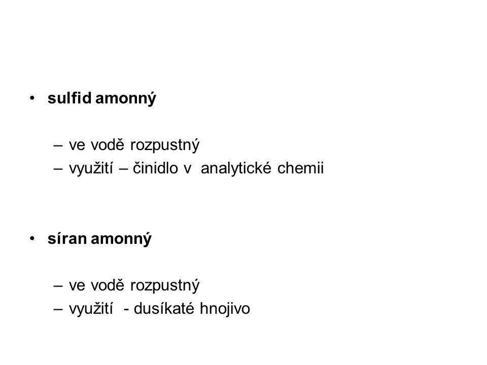sulfid amonný –ve vodě rozpustný –využití – činidlo v analytické chemii síran amonný –ve vodě rozpustný –využití - dusíkaté hnojivo