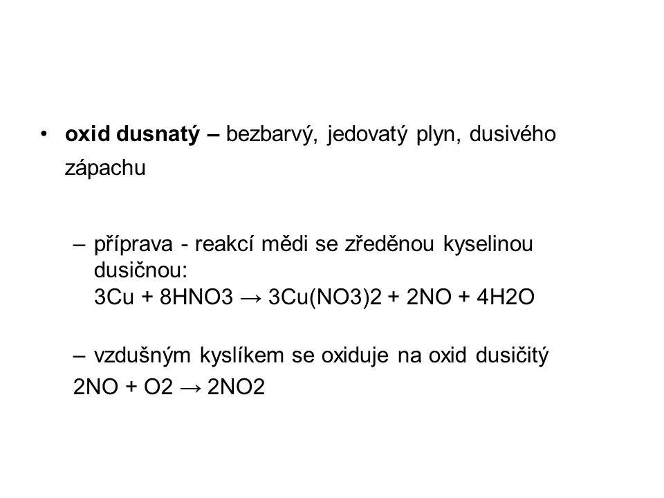 oxid dusnatý – bezbarvý, jedovatý plyn, dusivého zápachu –příprava - reakcí mědi se zředěnou kyselinou dusičnou: 3Cu + 8HNO3 → 3Cu(NO3)2 + 2NO + 4H2O