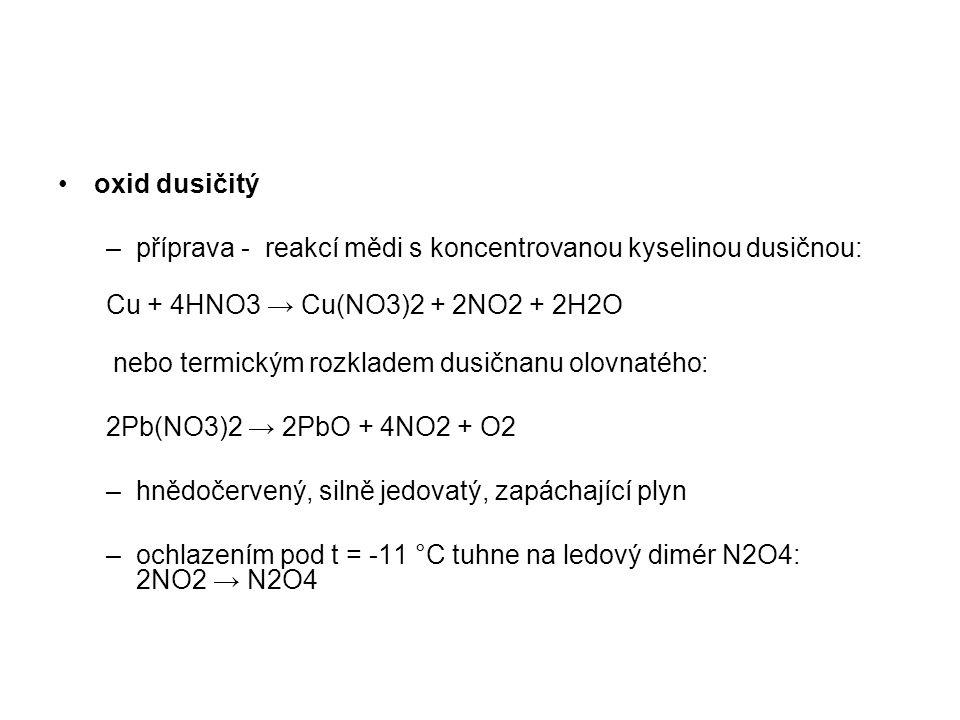 oxid dusičitý –příprava - reakcí mědi s koncentrovanou kyselinou dusičnou: Cu + 4HNO3 → Cu(NO3)2 + 2NO2 + 2H2O nebo termickým rozkladem dusičnanu olov