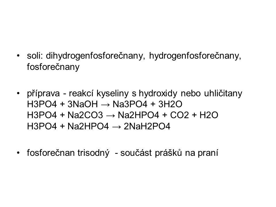 soli: dihydrogenfosforečnany, hydrogenfosforečnany, fosforečnany příprava - reakcí kyseliny s hydroxidy nebo uhličitany H3PO4 + 3NaOH → Na3PO4 + 3H2O