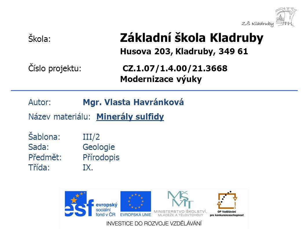 SULFIDY sfalerit ZnS (t = 3,5, ρ = 4,1 g/cm 3 ) sfalerit je hlavní rudou zinku těžil se v Příbrami, Stříbře a Kutné Hoře 7