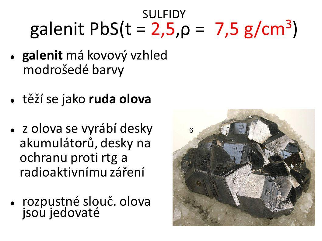 SULFIDY galenit PbS(t = 2,5,ρ = 7,5 g/cm 3 ) galenit má kovový vzhled modrošedé barvy těží se jako ruda olova z olova se vyrábí desky akumulátorů, de