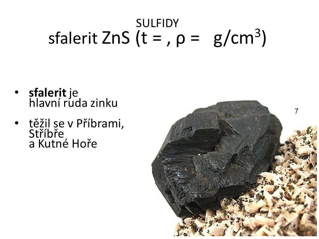 SULFIDY sfalerit ZnS (t =, ρ = g/cm 3 ) sfalerit je hlavní ruda zinku těžil se v Příbrami, Stříbře a Kutné Hoře 7