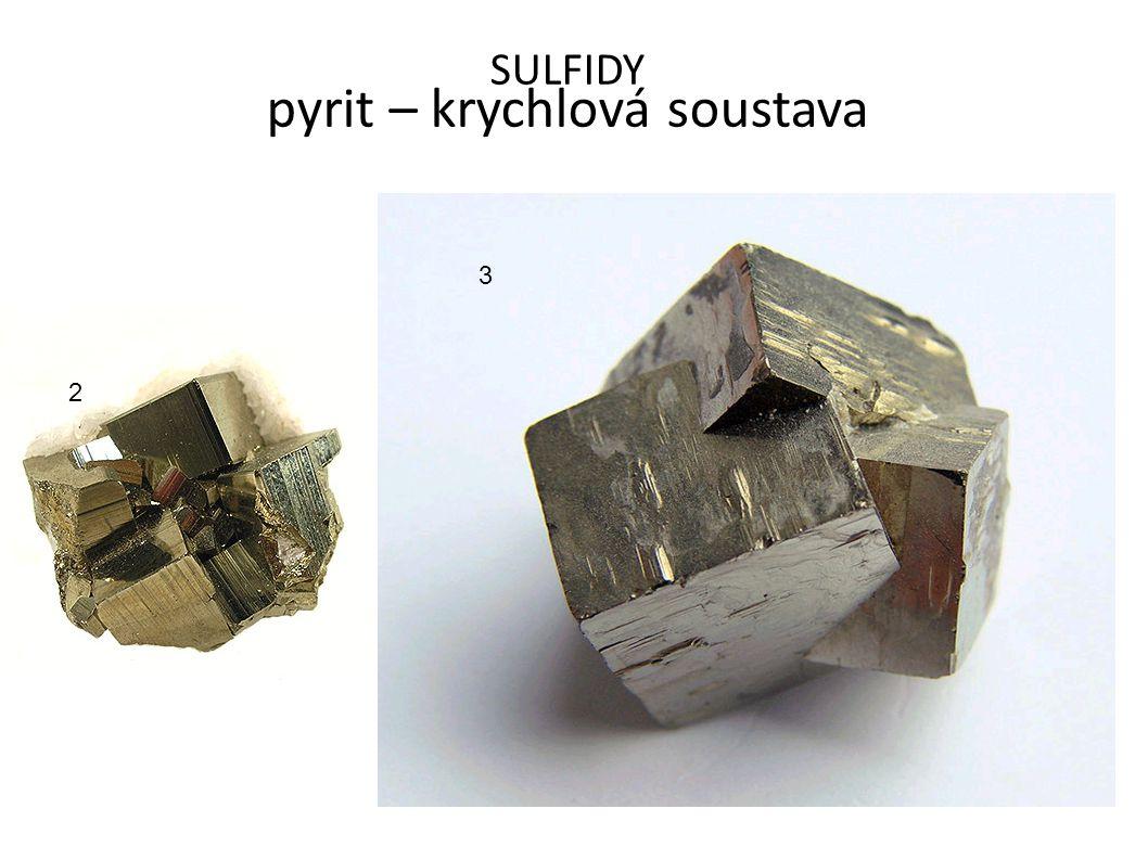 SULFIDY pyrit – krychlová soustava 2 3
