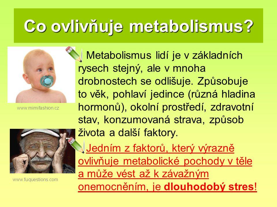 Co ovlivňuje metabolismus? Metabolismus lidí je v základních rysech stejný, ale v mnoha drobnostech se odlišuje. Způsobuje to věk, pohlaví jedince (rů