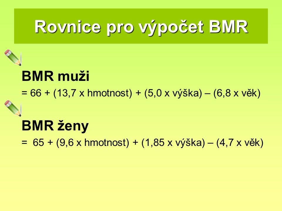 Rovnice pro výpočet BMR BMR muži = 66 + (13,7 x hmotnost) + (5,0 x výška) – (6,8 x věk) BMR ženy = 65 + (9,6 x hmotnost) + (1,85 x výška) – (4,7 x věk