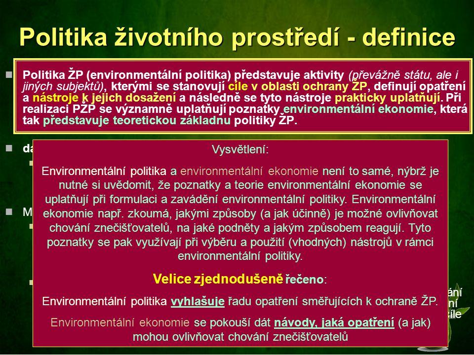 Politika životního prostředí - definice Politika ŽP (environmentální politika) představuje aktivity (převážně státu, ale i jiných subjektů), kterými s