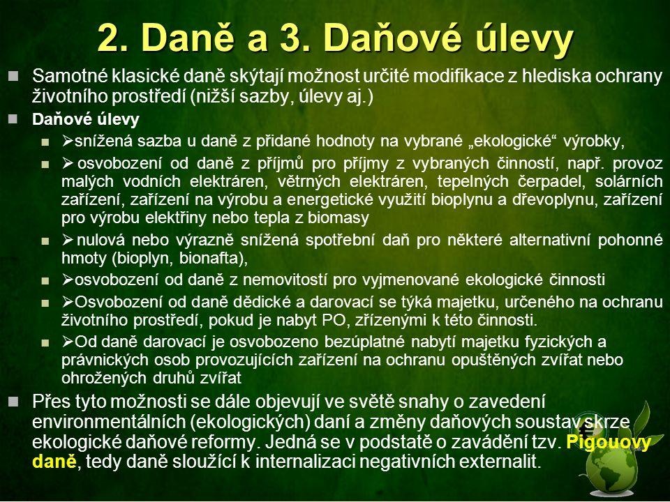 2. Daně a 3. Daňové úlevy Samotné klasické daně skýtají možnost určité modifikace z hlediska ochrany životního prostředí (nižší sazby, úlevy aj.) Daňo