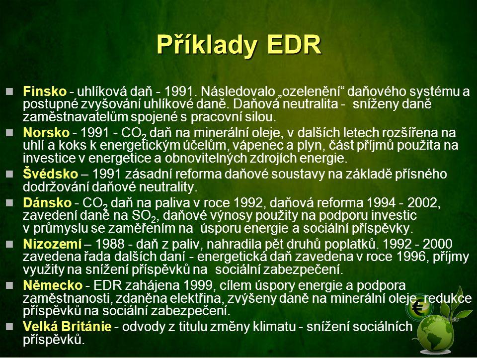 """Příklady EDR Finsko - uhlíková daň - 1991. Následovalo """"ozelenění"""" daňového systému a postupné zvyšování uhlíkové daně. Daňová neutralita - sníženy da"""