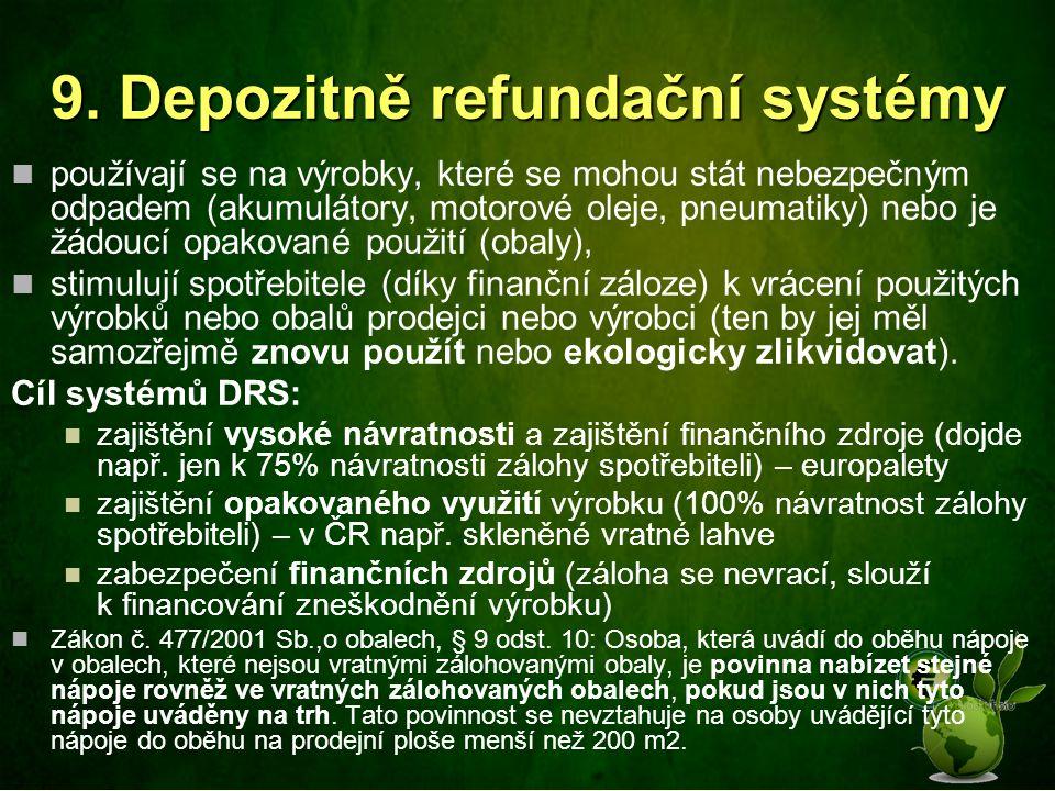 9. Depozitně refundační systémy používají se na výrobky, které se mohou stát nebezpečným odpadem (akumulátory, motorové oleje, pneumatiky) nebo je žád