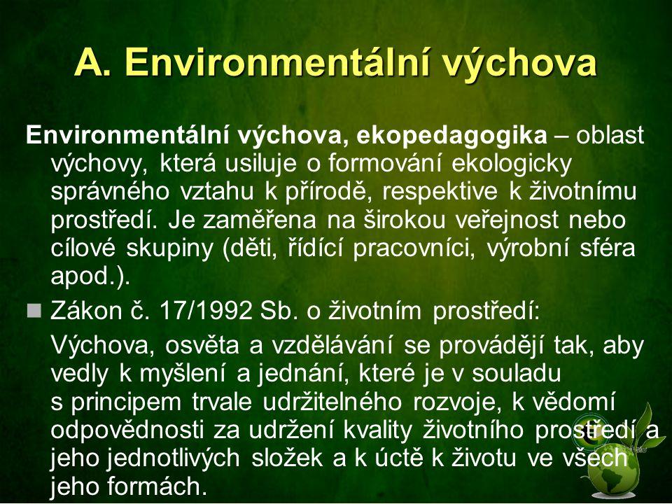 A. Environmentální výchova Environmentální výchova, ekopedagogika – oblast výchovy, která usiluje o formování ekologicky správného vztahu k přírodě, r