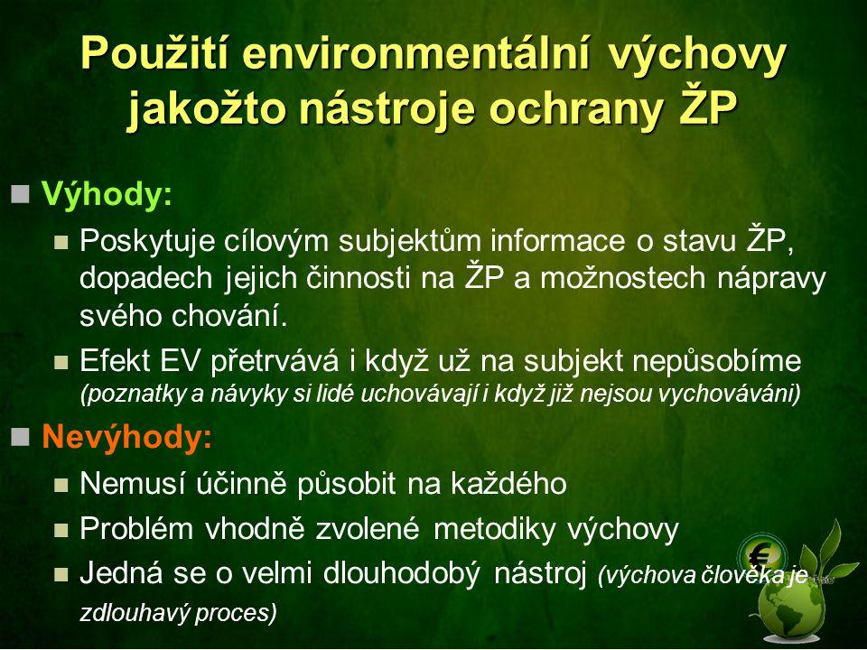 Použití environmentální výchovy jakožto nástroje ochrany ŽP Výhody: Poskytuje cílovým subjektům informace o stavu ŽP, dopadech jejich činnosti na ŽP a