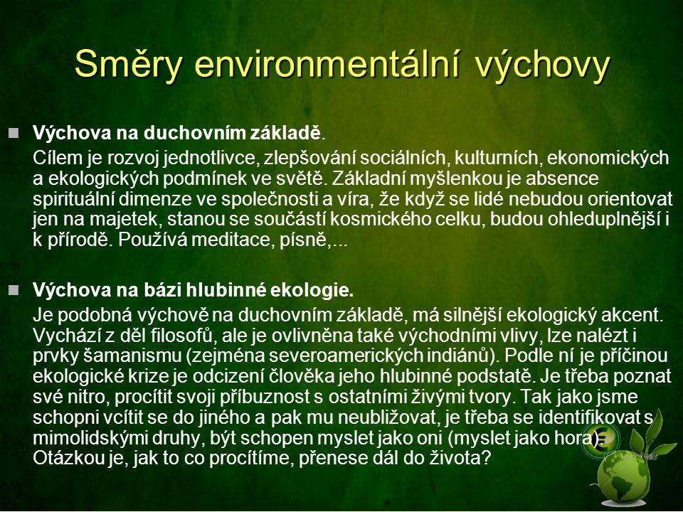 Směry environmentální výchovy Výchova na duchovním základě. Cílem je rozvoj jednotlivce, zlepšování sociálních, kulturních, ekonomických a ekologickýc