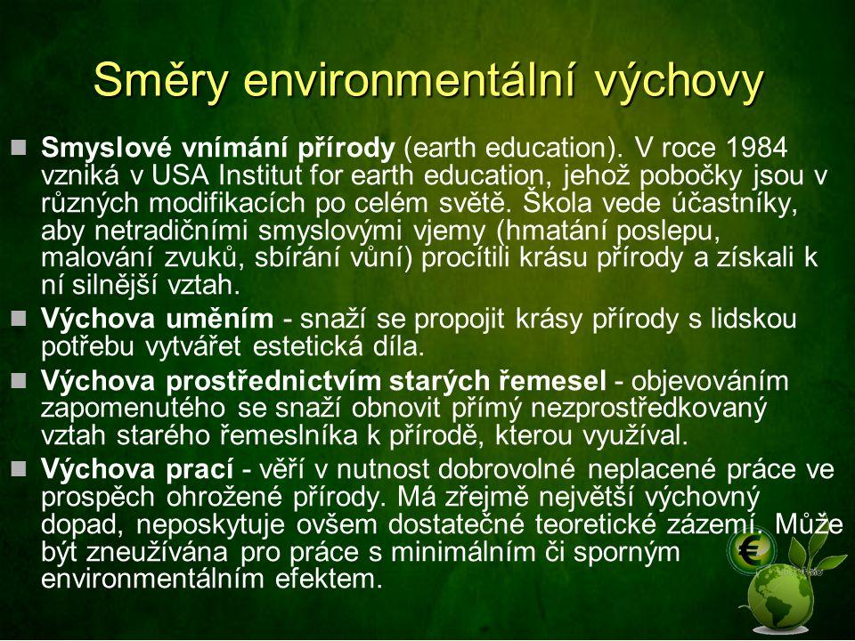 Směry environmentální výchovy Smyslové vnímání přírody (earth education). V roce 1984 vzniká v USA Institut for earth education, jehož pobočky jsou v