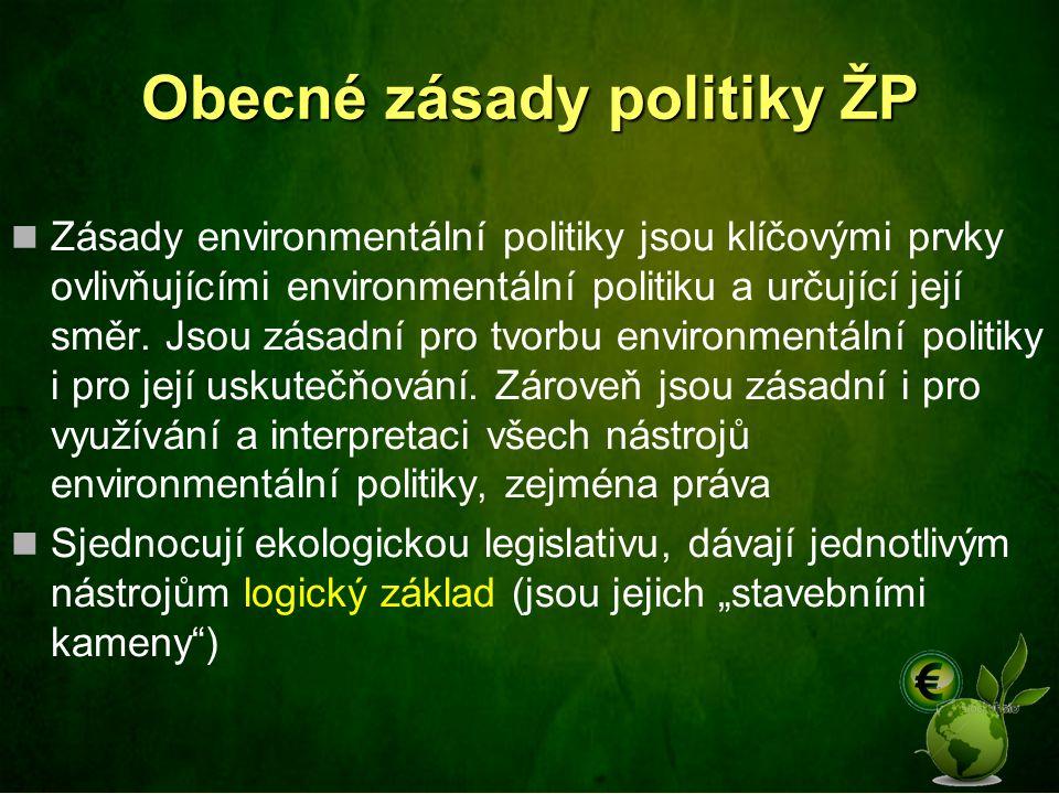 Obecné zásady politiky ŽP Zásady environmentální politiky jsou klíčovými prvky ovlivňujícími environmentální politiku a určující její směr. Jsou zásad