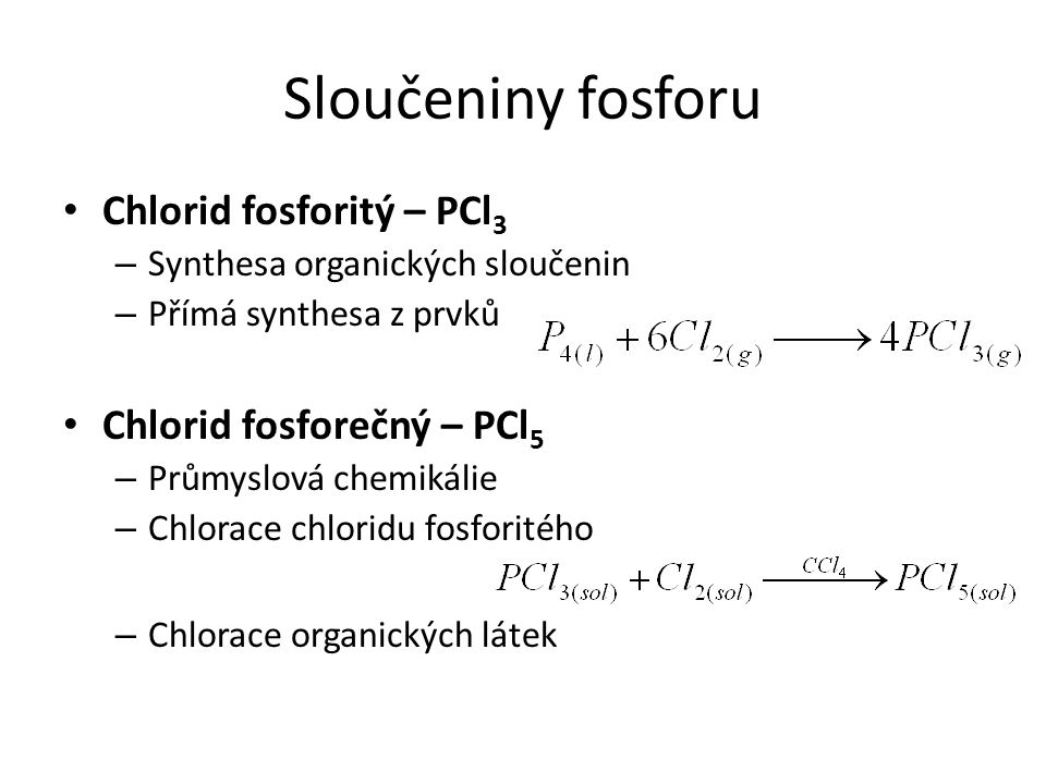 Sloučeniny fosforu Chlorid fosforitý – PCl 3 – Synthesa organických sloučenin – Přímá synthesa z prvků Chlorid fosforečný – PCl 5 – Průmyslová chemiká