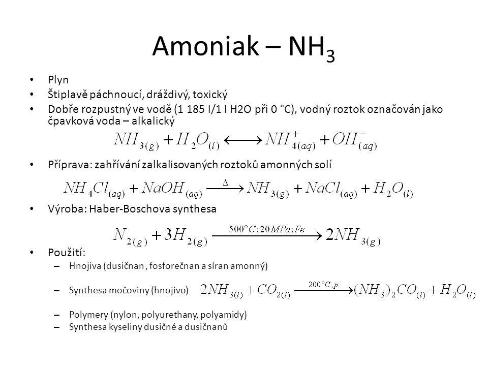 Amoniak – NH 3 Plyn Štiplavě páchnoucí, dráždivý, toxický Dobře rozpustný ve vodě (1 185 l/1 l H2O při 0 °C), vodný roztok označován jako čpavková vod