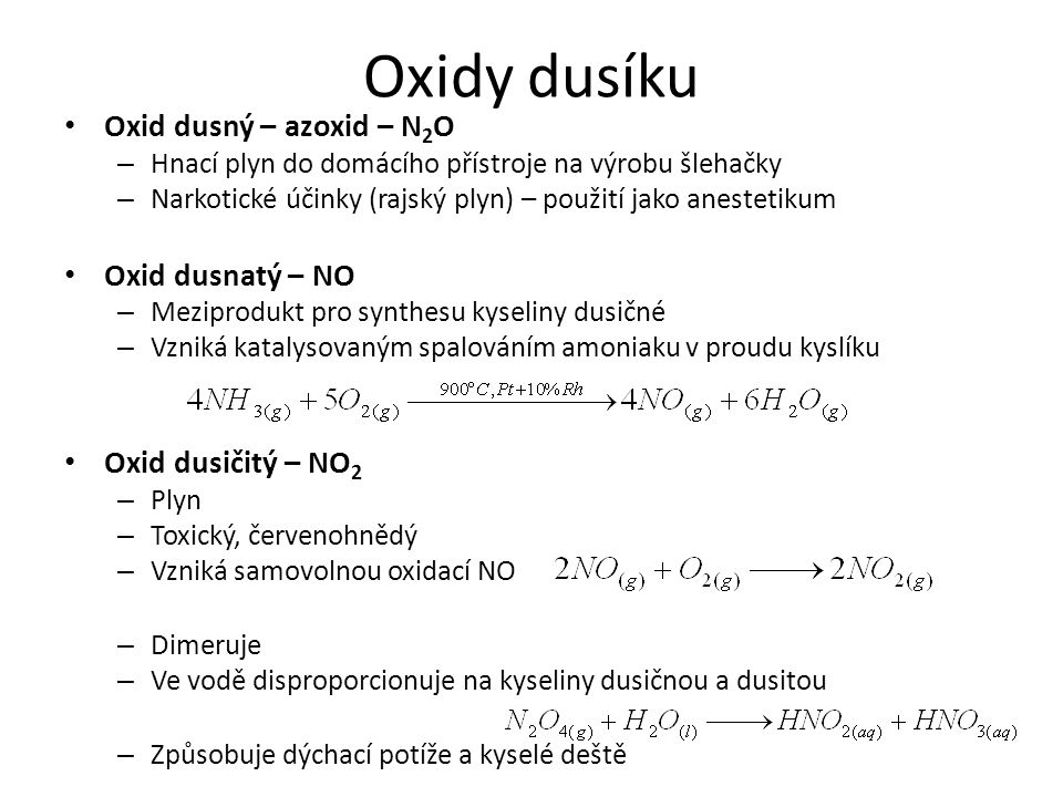 Oxidy dusíku Oxid dusný – azoxid – N 2 O – Hnací plyn do domácího přístroje na výrobu šlehačky – Narkotické účinky (rajský plyn) – použití jako aneste
