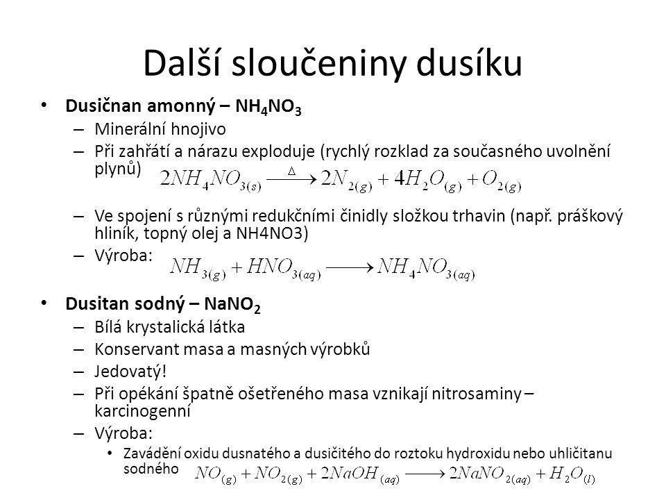 Další sloučeniny dusíku Dusičnan amonný – NH 4 NO 3 – Minerální hnojivo – Při zahřátí a nárazu exploduje (rychlý rozklad za současného uvolnění plynů)